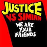We Are Your Friends (Justice Vs Simian)