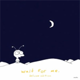 Wait For Me (Deluxe Edition)